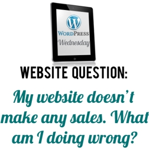 WordPress Website Question: Why website doesn't make any sales. What am I doing wrong?