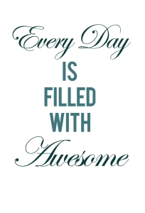 Everyday is awesome