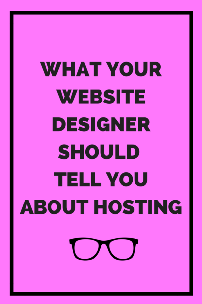 What your website designer should tell you about hosting